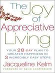 The Joy of Appreciative Living: Your 28-Day Plan to Greater Happiness in 3 Incredibly Easy Steps