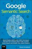 Google Semantic Search: Search Engine Optimization (SEO) Techniques That Get Your Company More Traffic, Increase Brand Impact, and Amplify Your Online