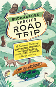 The Endangered Species Road Trip: A Summer's Worth of Dingy Motels, Poison Oak, Ravenous Insects, and the Rarest Species in North America