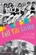 Full Tilt Living: Live in the Moment Even When It Stinks! Find the Juicy Parts and Let the World Know You Are Here