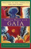 Making Magic with Gaia: Practices to Heal Ourselves and Our Planet