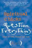 The Spiritual Chicks Question Everything: Learn to Risk, Release, and Soar
