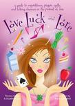 Love, Luck, and Lore: A Guide to Superstitions, Prayers, Spells, and Taking Chances in Pursuit of Love