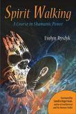 Spirit Walking: A Course in Shamanic Power