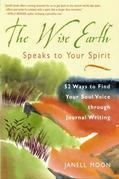 The Wise Earth Speaks to Your Spirit: 52 Lessons to Find Your Soul Voice Through Journal Writing