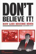 Don't Believe It!: How Lies Becomes News