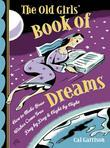 The Old Girl's Book of Dreams: How to Make Your Wishes Come True Day by Day and Night by Night