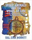 Spirit Animal & the Wheel of Life: Earth-Centered Practices for Daily Living