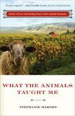 What the Animals Taught Me: Stories of Love and Healing from an Animal Santuary