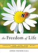 Freedom of Life: Create the Life You Want, A Hampton Roads Collection