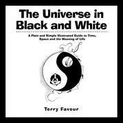 The Universe in Black and White: A Plain and Simple Illustrated Guide to Time, Space, and the Meaning of Life