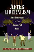 After Liberalism: Mass Democracy in the Managerial State: Mass Democracy in the Managerial State