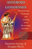 Astroid Goddesses: The Mythology, Psychology, and Astrology of the Re-Emerging Feminine