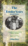 The Tender Years : A Canadian Historical Novel of Pioneer Adventure - Second Edition (Revised) : Volume Two of a Trilogy