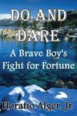 Do and Dare: A Brave Boy's Fight for Fortune