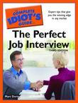 The Complete Idiot's Guide to the Perfect Job Interview, 3rd Edition