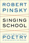 Singing School: Learning to Write (and Read) Poetry by Studying with the Masters