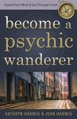 Become a Psychic Wanderer: Expand Your Mind & Soul Through Travel