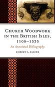 Church Woodwork in the British Isles, 1100-1535: An Annotated Bibliography