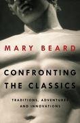 Mary Beard - Confronting the Classics: Traditions, Adventures, and Innovations