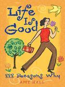 Life Is Good: 888 Reasons Why