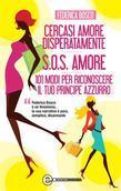 Cercasi amore disperatamente – SOS amore – 101 modi per riconoscere il principe azzurro