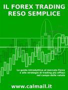 Il forex trading reso semplice. la guida introduttiva al mercato forex e alle strategie di trading più efficaci nel campo delle valute