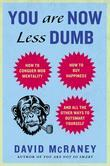 You Are Now Less Dumb: How to Conquer Mob Mentality, How to Buy Happiness, and Allthe Other Ways to Outsmart Yourself