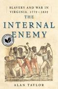 The Internal Enemy: Slavery and War in Virginia, 1772-1832: Slavery and War in Virginia, 1772-1832