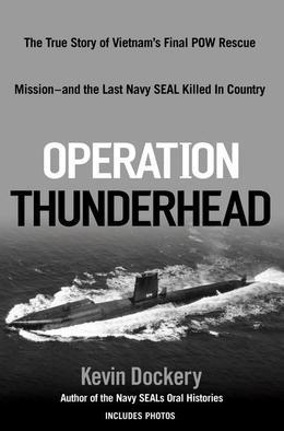 Operation Thunderhead: The True Story of Vietnam's Final POW Rescue Mission--and the last Navy Seal Killed in Country