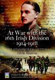 At War with the 16th Irish Division 1914-1918. Edited by Richard Grayson