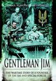 Gentleman Jim: The Wartime Story of a Founder of the SAS and Special Forces
