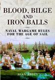 Blood, Bilge and Iron Balls: Naval Wargame Rules for the Age of Sail