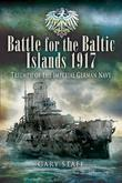 Battle for the Baltic Islands 1917: Triumph of the Imperial German Navy