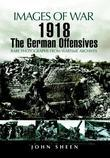 1918 The German Offensives: Rare Photographs from Wartime Archives