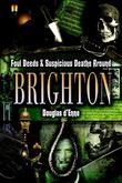 Foul Deeds and Suspicious Deaths around Brighton
