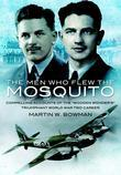Men Who Flew the Mosquito: Compelling Account of the 'Wooden Wonders' Triumphant WW2 Career