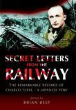 Secret Letters from the Railway: The Remarkable Record of a Japanese POW