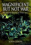 Magnificent but Not War: The Second Battle of Ypres 1915