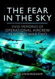 The Fear in the Sky: Vivid Memories of Bomber Aircrew in World War Two