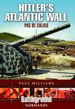 Hitler's Atlantic Wall: Pas de Calais