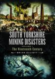 South Yorkshire Mining Disasters: Volume 1: The Nineteenth Century