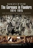 The Germans in Flanders 1914 1915: Rare Photographs from Wartime Archives