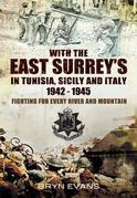 With the East Surreys in Tunisia and Italy, 1942 & 1945. Bryn Evans