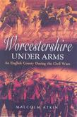 Worcestershire Under Arms: An English County During the Civil Wars