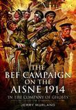 BEF Campaign on the Aisne 1914: In the Company of Ghosts