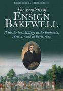 The Exploits of Ensign Bakewell MS: With the Inniskillings in the Peninsula, & in Paris, 1811 11: 1815