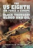 The US Eighth Air Force in Europe: Black Thursday Blood and Oil, Vol 2