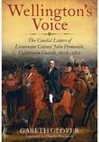 Wellington's Voice: The Candid Letters of Lieutenant Colonel John Fremantle, Coldstream Guards, 1808-1821