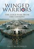 Winged Warrior: Memoirs of a Canberra and Tornado Pilot